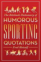 Biteback Dictionary of Humorous Sporting Quotations.