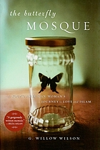 The Butterfly Mosque :--A Young American Woman's Journey To Love And Islam.