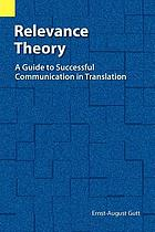 Relevance theory : a guide to successful communication in translation