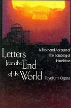 Letters from the end of the world : a firsthand account of the bombing of Hiroshima
