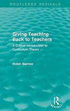 Giving Teaching Back to Teachers : a Critical Introduction to Curriculum Theory