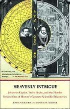 Heavenly intrigue : Johannes Kepler, Tycho Brahe, and the murder behind one of history's greatest scientific discoveries