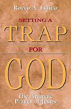 Setting a trap for God : the Aramaic prayer of Jesus