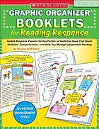 Graphic organizer booklets for reading response : guided response packets for any fiction or nonfiction book that boost students' comprehension--and help you manage independent reading