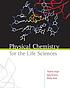 Physical chemistry for the life sciences by  Thomas Engel