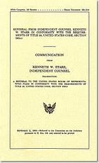 Referral from Independent Counsel Kenneth W. Starr in conformity with the requirements of Title 28, United States Code, section 595(c) : communication from Kenneth W. Starr, independent counsel, transmitting a referral to the United States House of Representatives filed in conformity with the requirements of Title 28, United States Code, section 595(c).