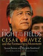 The fight in the fields : Cesar Chavez and the Farmworkers movement