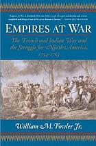 Empires at war the French and Indian War and the struggle for North America, 1754 - 1763