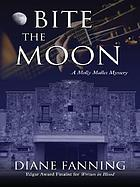Bite the moon : a Molly Mullet mystery