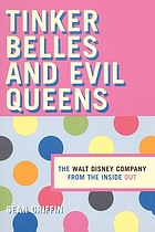 Tinker Belles and evil queens : the Walt Disney Company from the inside out