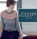 Vintage Modern Knits : Contemporary Designs Using Classic Techniques.
