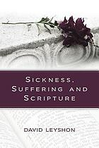 Sickness, suffering, and Scripture