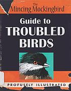 Guide to troubled birds : an authoritative illustrated compendium to be consulted in the event of an infant or small child being torn apart by a murder of crows
