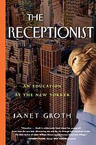 The receptionist : an education at the New Yorker