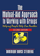 The mutual-aid approach to working with groups : helping people help one another