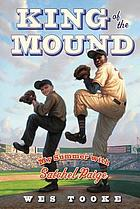 King of the mound : my summer with Satchel Paige