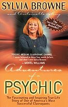 Adventures of a psychic : the fascinating and inspiring true-life story of one of America's most successful clairvoyants