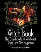 The witch book : the encyclopedia of witchcraft, wicca, and neo-paganism