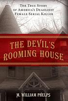 The devil's rooming house : the true story of America's deadliest female serial killer