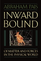 Inward bound : of matter and forces in the physical world