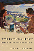 In the province of history : the making of the public past in twentieth-century Nova Scotia