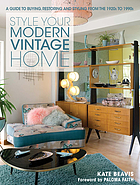 Style your modern vintage home : a guide to buying, restoring and styling from the 1920s to 1990s