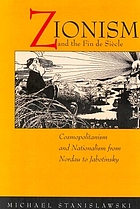 Zionism and the fin-de-siècle : cosmopolitanism and nationalism from Nordau to Jabotinsky
