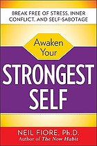 Awaken your strongest self : break free of stress, inner conflict, and self-sabotage