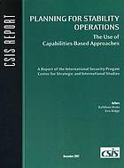 Planning for stability operations : the use of capabilities-based approaches : a report of the International Security Prog[r]am, Center for Strategic and International Studies