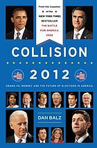Collision 2012 : Obama vs. Romney and the future of elections in America