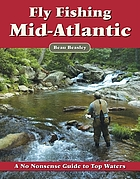Fly fishing the Mid-Atlantic : a no nonsense guide to top waters