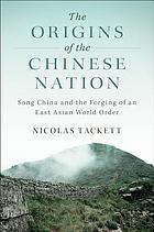 The origins of the Chinese nation. Song China and the forging of an East Asian world order.