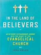 In the land of believers : an outsider's extraordinary journey into the heart of the evangelical church