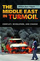 The Middle East in turmoil : conflict, revolution, and change