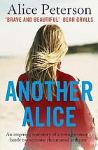 Another Alice : an inspiring true story of a young woman's battle to overcome rheumatoid arthritis