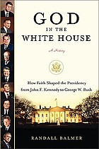 God in the White House, a history : how faith shaped the presidency from John F. Kennedy to George W. Bush