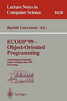 ECOOP'99 : object oriented programming : 13th European Conference, Lisbon, Portugal, June 1999 : proceedings