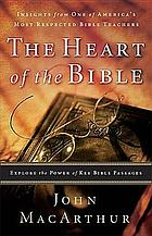 The heart of the Bible : explore the power of key Bible passages