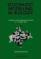 Workshop on stochastic modelling in biology : relevant mathematical concepts and recent applications : Heidelberg, August 8-12, 1988