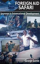 Foreign aid safari : journeys in international development