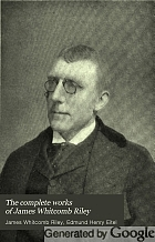 The complete works of James Whitcomb Riley : in which the poems, including a number heretofore unpublished, are arranged in the order in which they were written : together with photographs, bibliographic notes, and a life sketch of the author