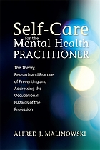 Self-care for the mental health practitioner : the theory, research and practice of preventing and addressing the occupational hazards of the profession