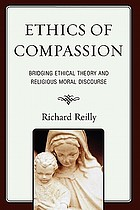 Ethics of Compassion : Bridging Ethical Theory and Religious Moral Discourse.
