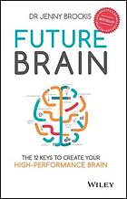 Future brain : the 12 keys to create your high-performance brain