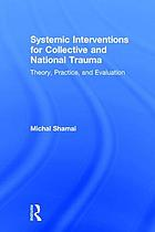 Systemic interventions for collective and national trauma : theory, practice and evaluation