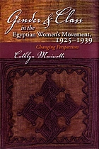 Gender and class in the Egyptian women's movement, 1925-1939 : changing perspectives