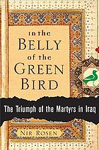 In the belly of the green bird : the triumph of the martyrs in Iraq