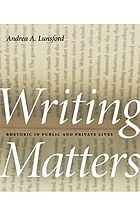 Writing matters : rhetoric in public and private lives