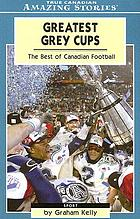 Greatest Grey Cups : the best of Canadian football