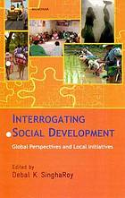Interrogating social development : global perspectives and local initiatives